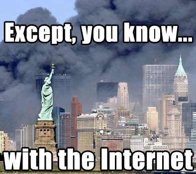 THATS JUST LIKE THE 9/11 OF THE INTERNET