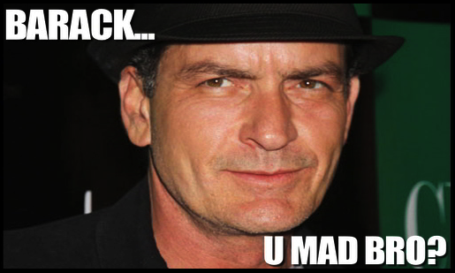 SHEEN BARACK U MAD BRO U MAD!?