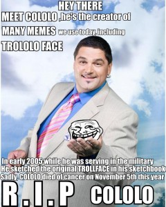 Cololo, credited as the last original meme creator, died last year leaving the Internet deprived of novelty.