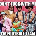 dont fuck with me im football team1 150x150 Dont fuck with me, Im football team