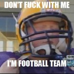 dont fuck with me im football team3 150x150 Dont fuck with me, Im football team