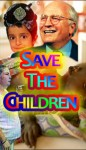 DICK CHENEY'S SAVE THE CHILDREN FOUNDATION